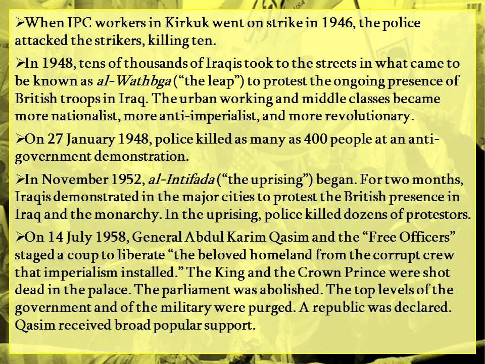 When IPC workers in Kirkuk went on strike in 1946, the police attacked the strikers, killing ten.