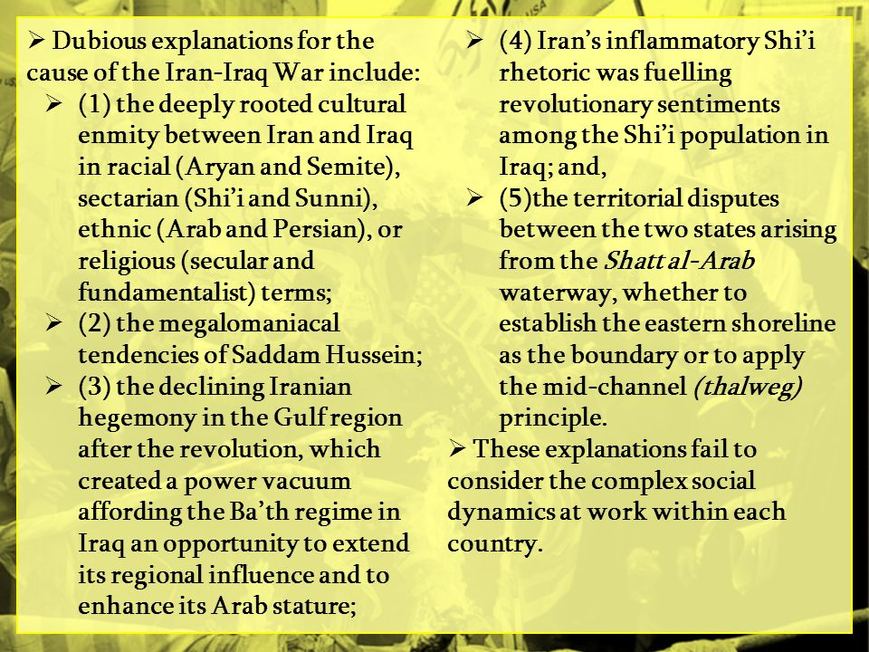 Dubious explanations for the cause of the Iran-Iraq War include: