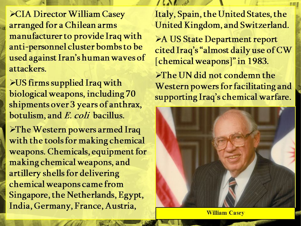 CIA Director William Casey arranged for a Chilean arms manufacturer to provide Iraq with anti-personnel cluster bombs to be used against Iran's human waves of attackers.