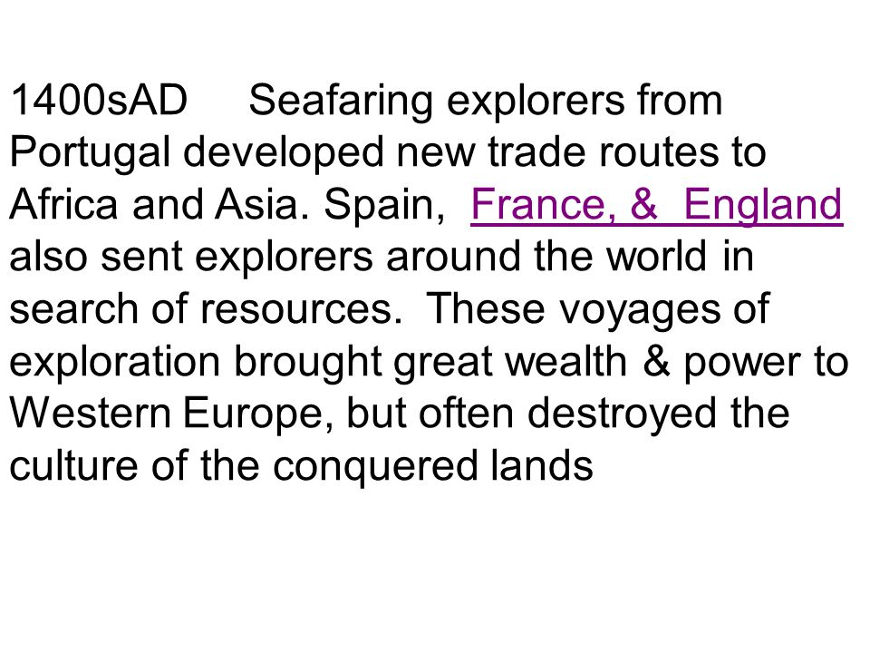 1400sAD Seafaring explorers from Portugal developed new trade routes to Africa and Asia.