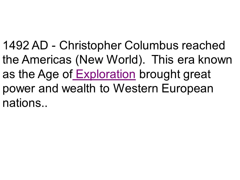 1492 AD - Christopher Columbus reached the Americas (New World)