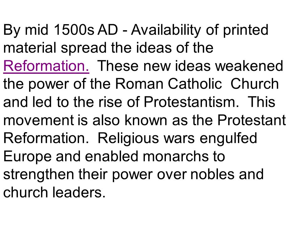 By mid 1500s AD - Availability of printed material spread the ideas of the Reformation.