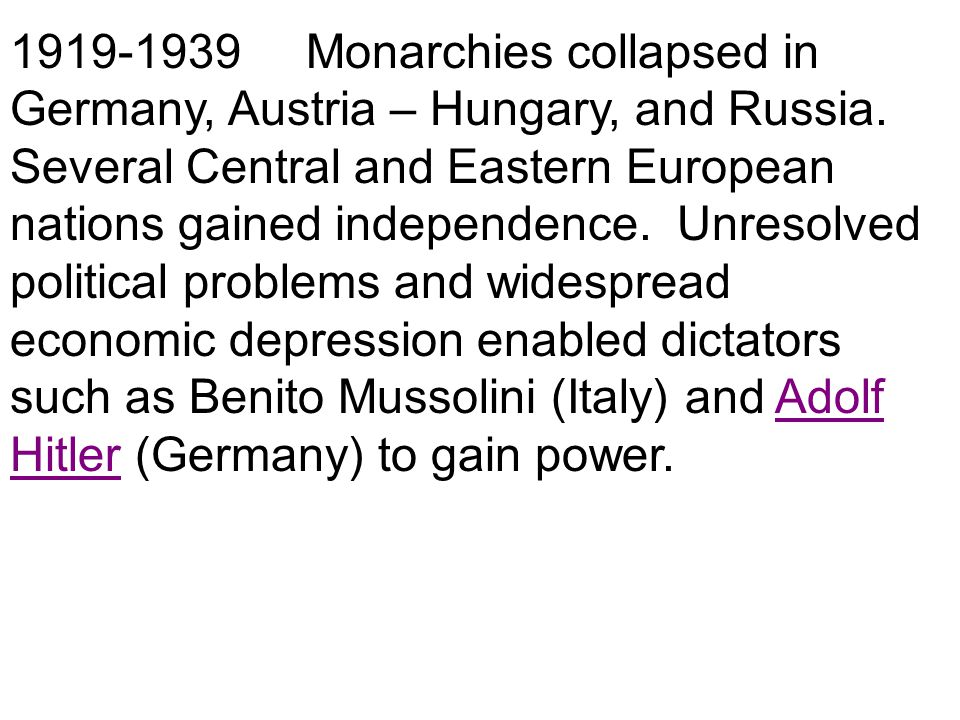 1919-1939 Monarchies collapsed in Germany, Austria – Hungary, and Russia.