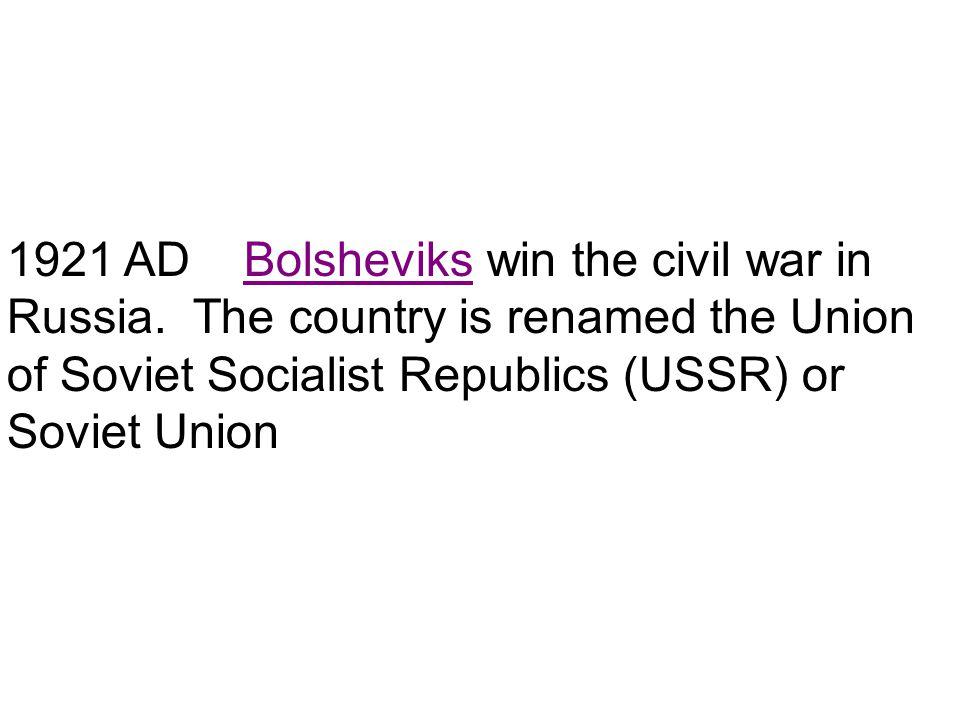 1921 AD Bolsheviks win the civil war in Russia