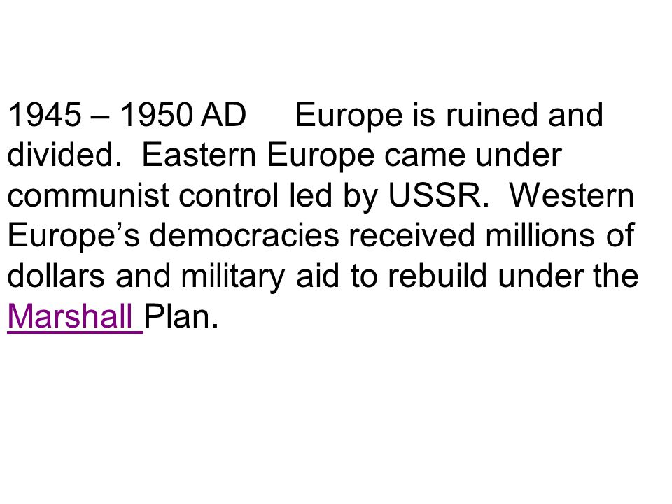 1945 – 1950 AD Europe is ruined and divided