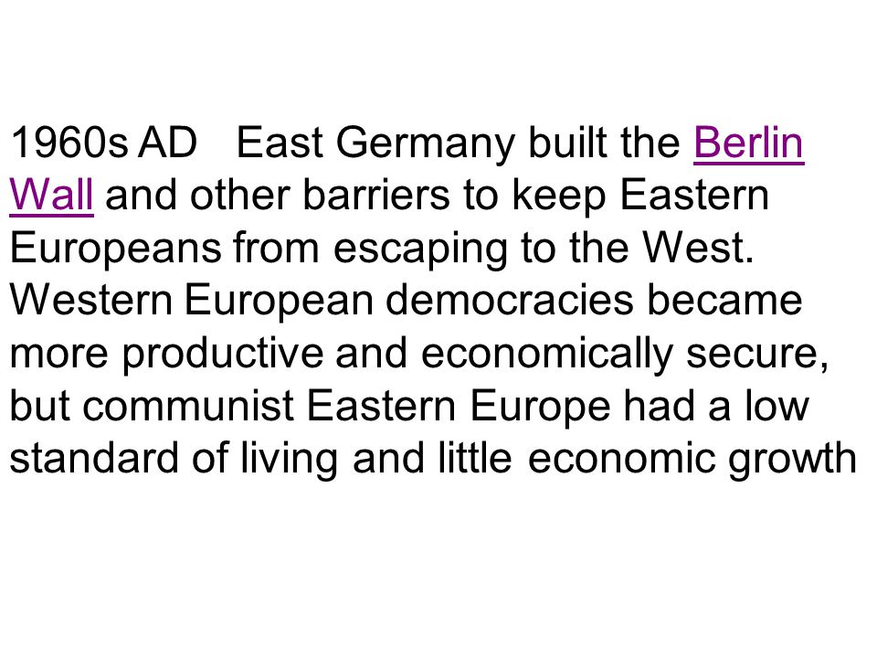 1960s AD East Germany built the Berlin Wall and other barriers to keep Eastern Europeans from escaping to the West.
