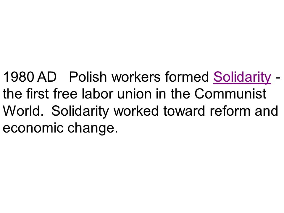 1980 AD Polish workers formed Solidarity - the first free labor union in the Communist World.