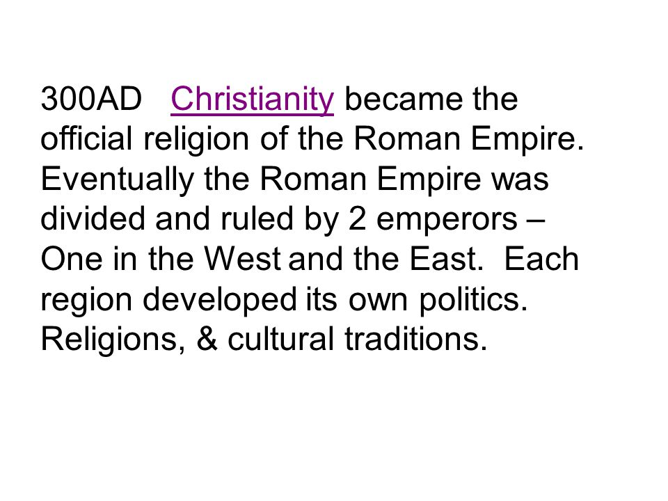 300AD Christianity became the official religion of the Roman Empire