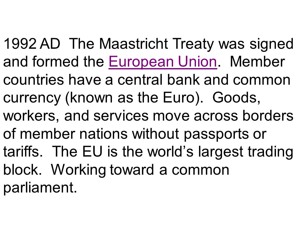 1992 AD The Maastricht Treaty was signed and formed the European Union