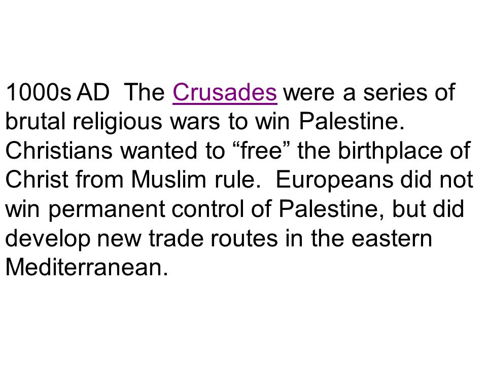 1000s AD The Crusades were a series of brutal religious wars to win Palestine.