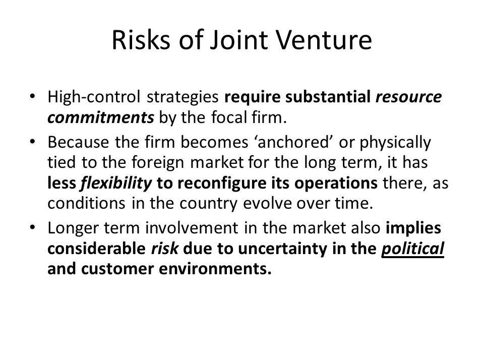 Risks of Joint Venture High-control strategies require substantial resource commitments by the focal firm.