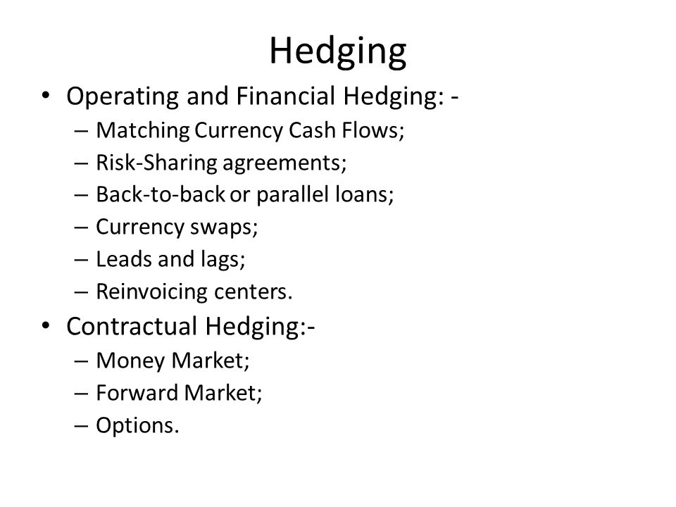 Hedging Operating and Financial Hedging: - Contractual Hedging:-