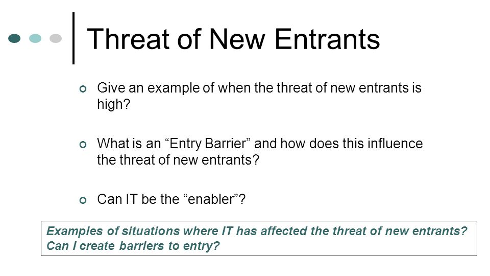 Threat of New Entrants Give an example of when the threat of new entrants is high