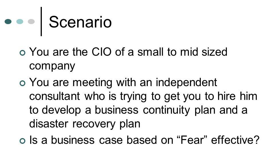 Scenario You are the CIO of a small to mid sized company