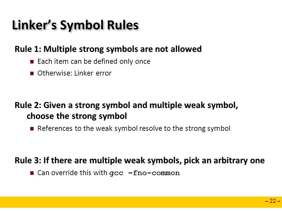 Linker's Symbol Rules Rule 1: Multiple strong symbols are not allowed