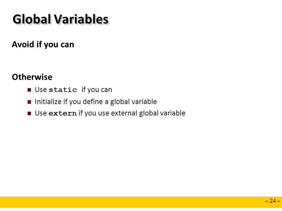 Global Variables Avoid if you can Otherwise Use static if you can