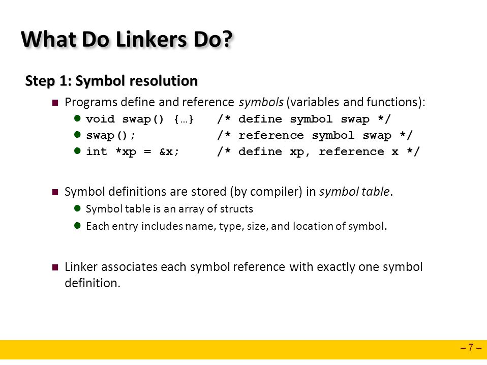 What Do Linkers Do Step 1: Symbol resolution
