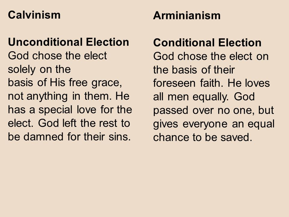 Calvinism Unconditional Election. God chose the elect solely on the.