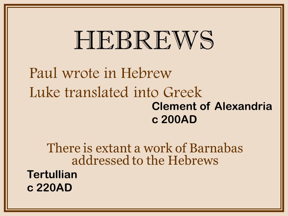There is extant a work of Barnabas addressed to the Hebrews