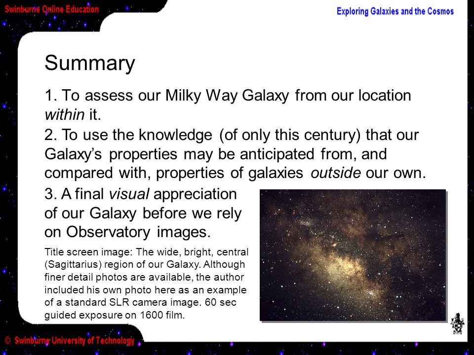 Summary 1. To assess our Milky Way Galaxy from our location within it.