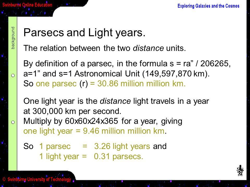 Parsecs and Light years.