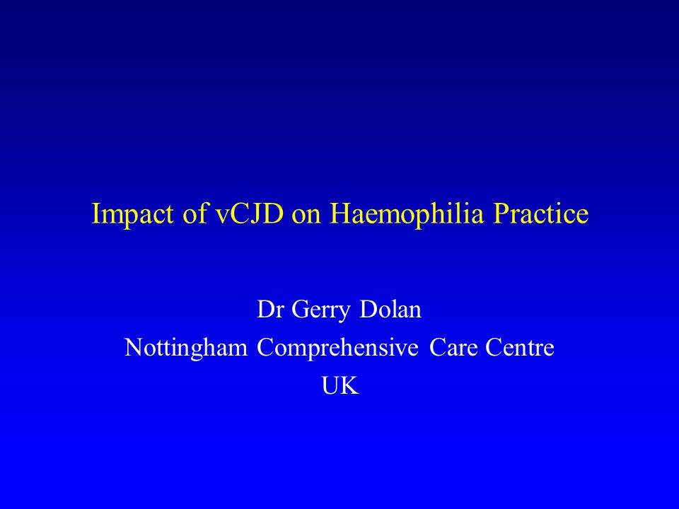 Impact of vCJD on Haemophilia Practice