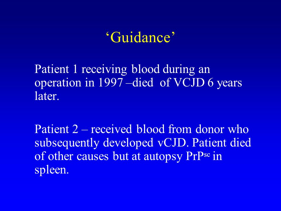 'Guidance' Patient 1 receiving blood during an operation in 1997 –died of VCJD 6 years later.