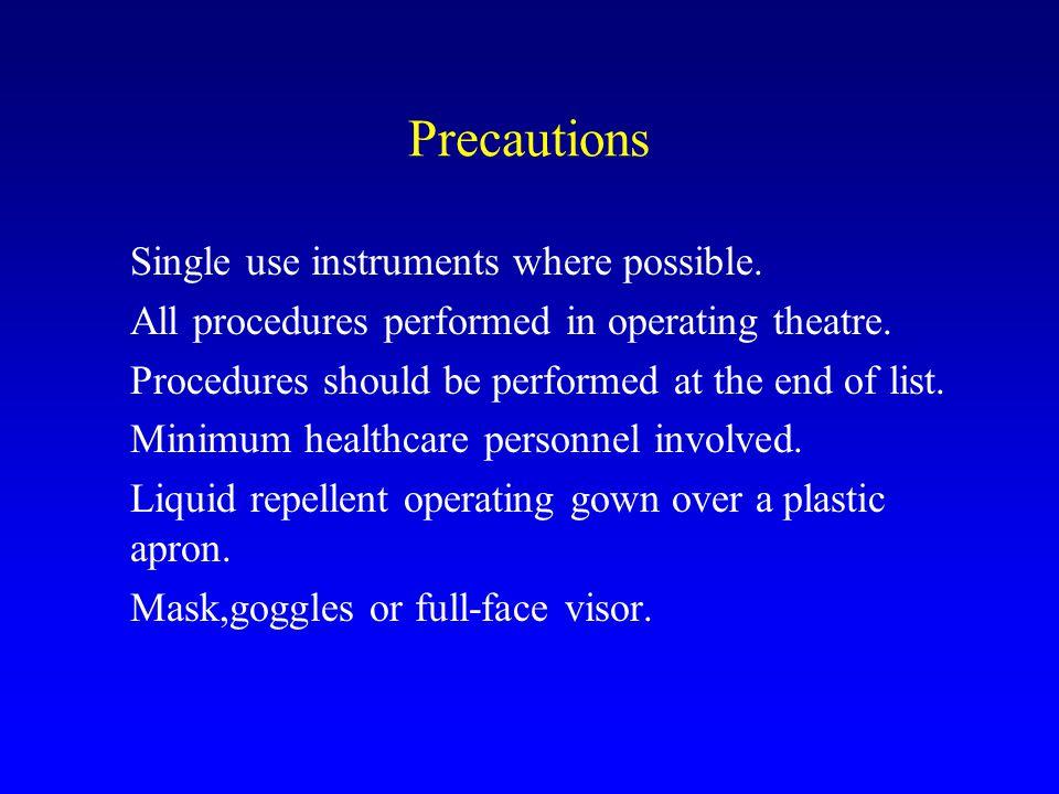 Precautions Single use instruments where possible.