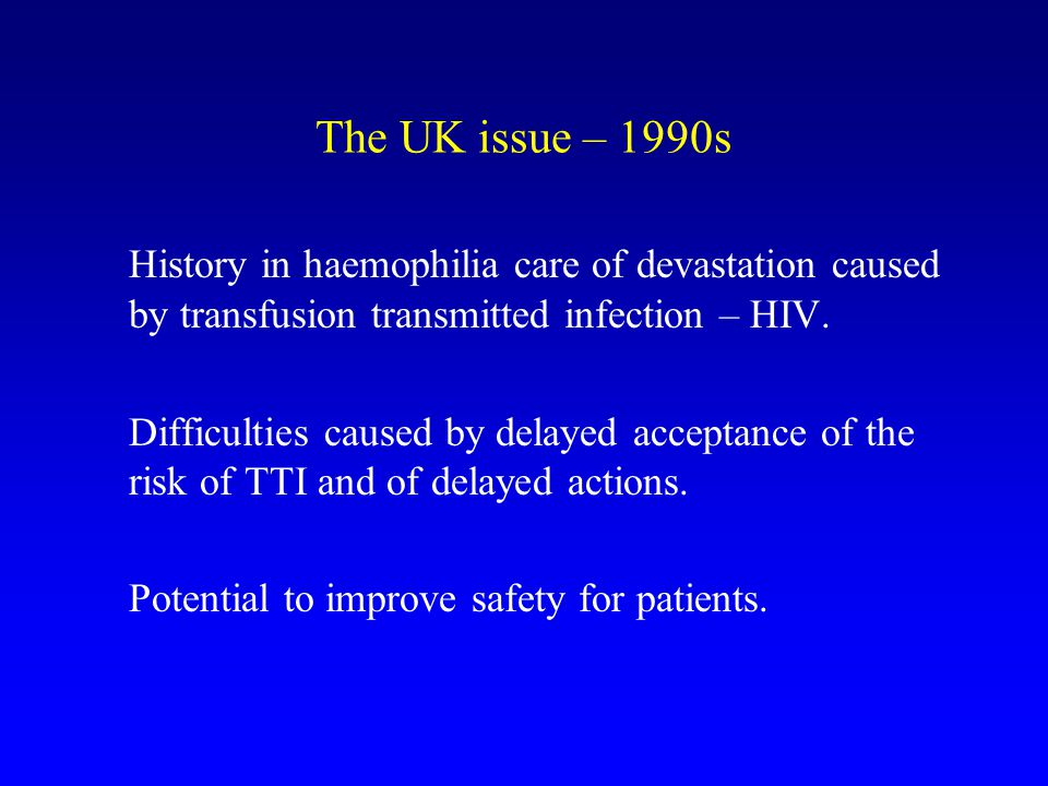 The UK issue – 1990s History in haemophilia care of devastation caused by transfusion transmitted infection – HIV.