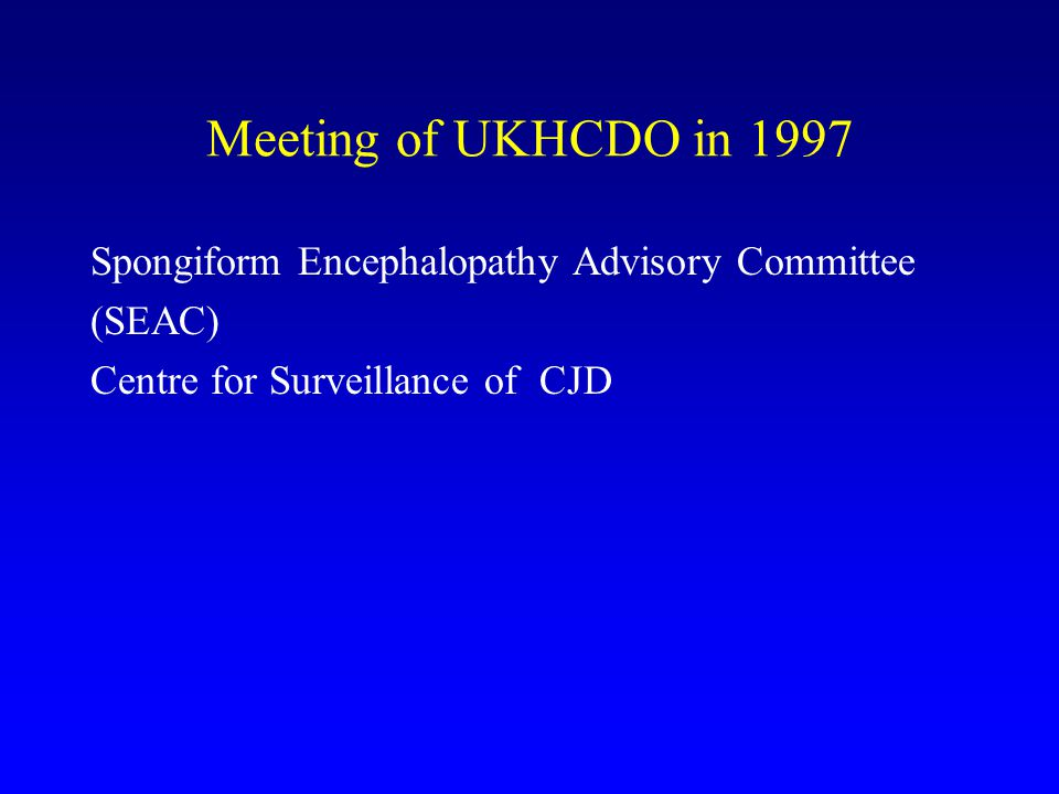 Meeting of UKHCDO in 1997 Spongiform Encephalopathy Advisory Committee