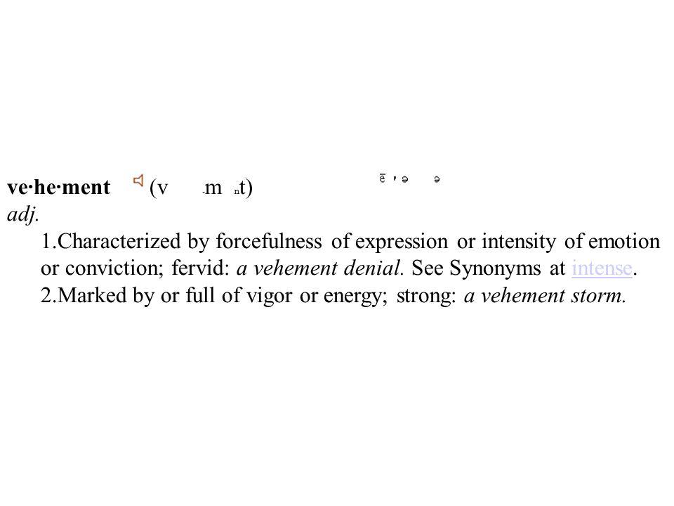 ve·he·ment (v -m nt) adj.