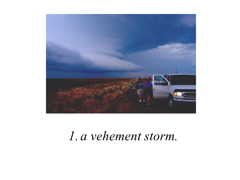 a vehement storm.