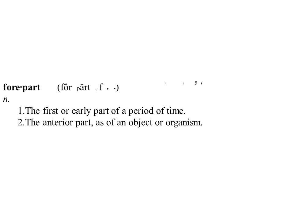 fore·part (fôr pärt , f r -) n.