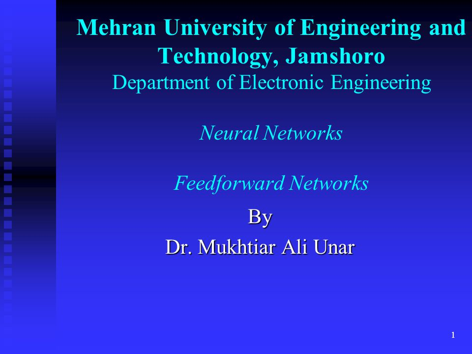 Mehran University of Engineering and Technology, Jamshoro Department of Electronic Engineering Neural Networks Feedforward Networks