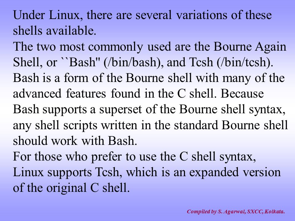 Under Linux, there are several variations of these shells available.