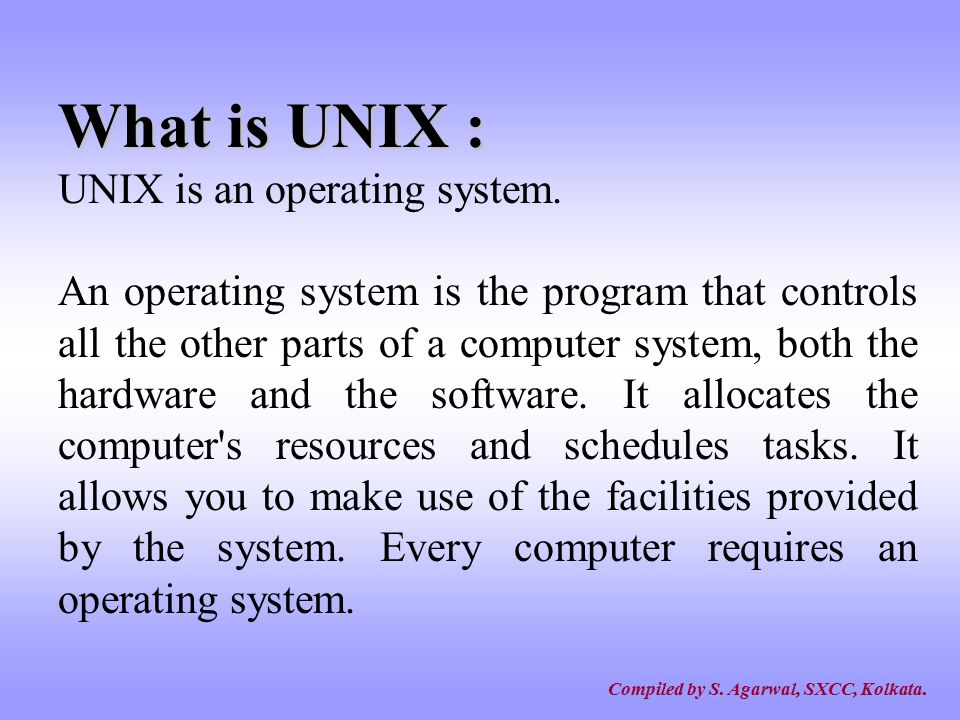 What is UNIX : UNIX is an operating system.