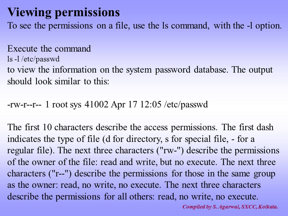 Viewing permissions To see the permissions on a file, use the ls command, with the -l option. Execute the command.