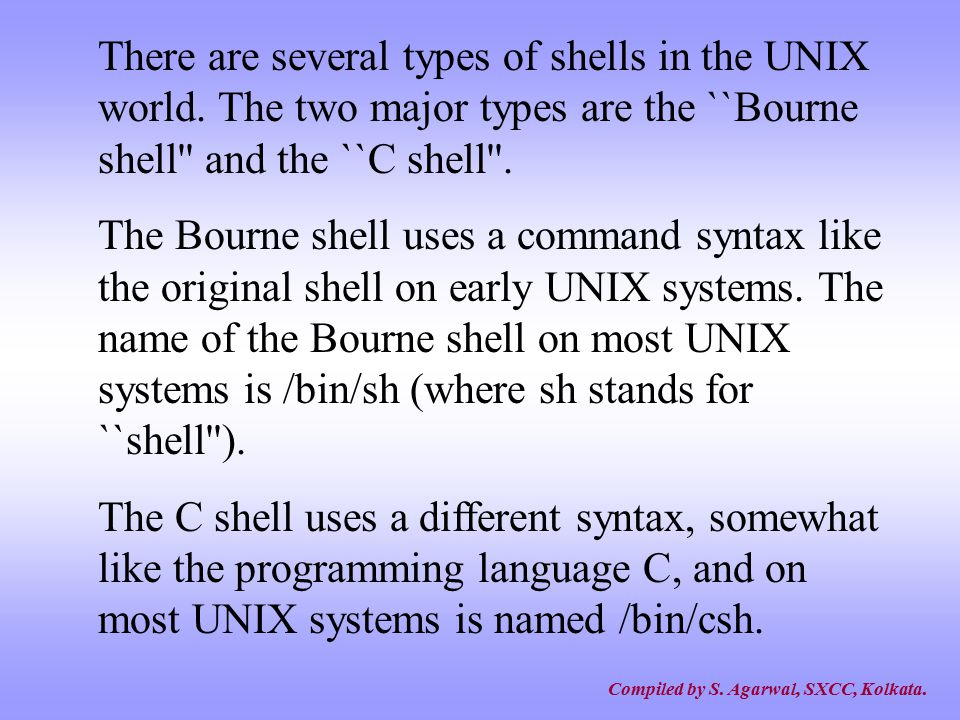 There are several types of shells in the UNIX world