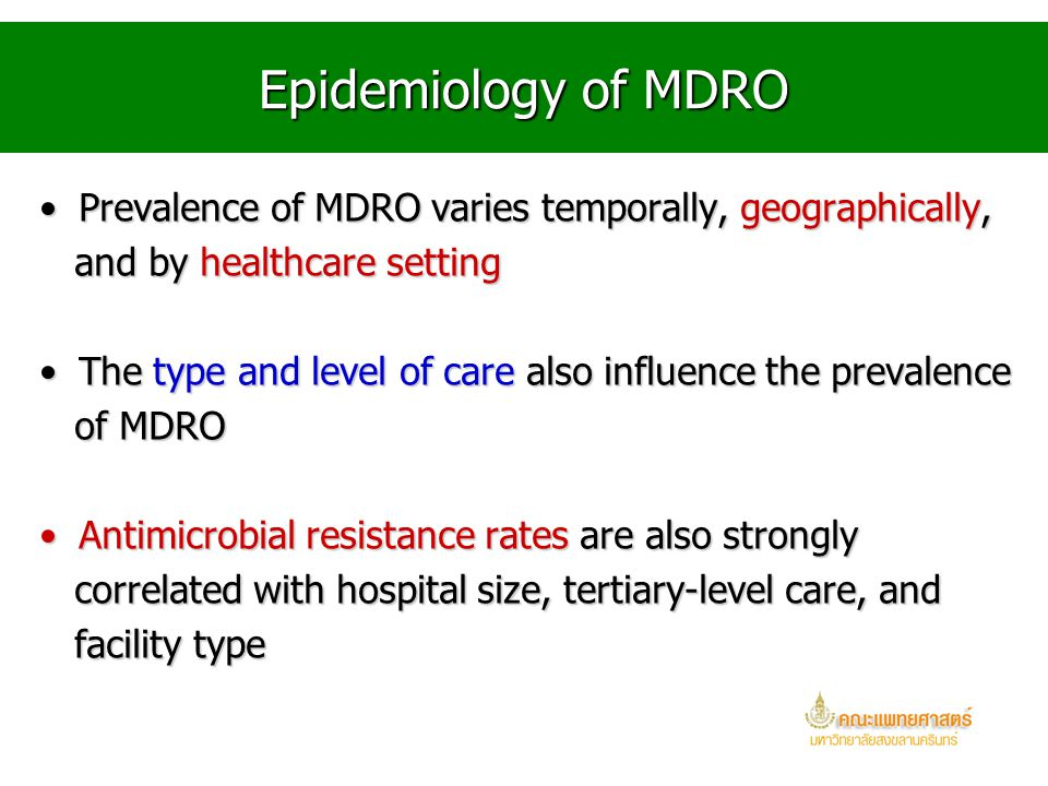 Epidemiology of MDRO Prevalence of MDRO varies temporally, geographically, and by healthcare setting.
