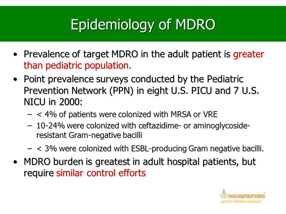 Epidemiology of MDRO Prevalence of target MDRO in the adult patient is greater than pediatric population.