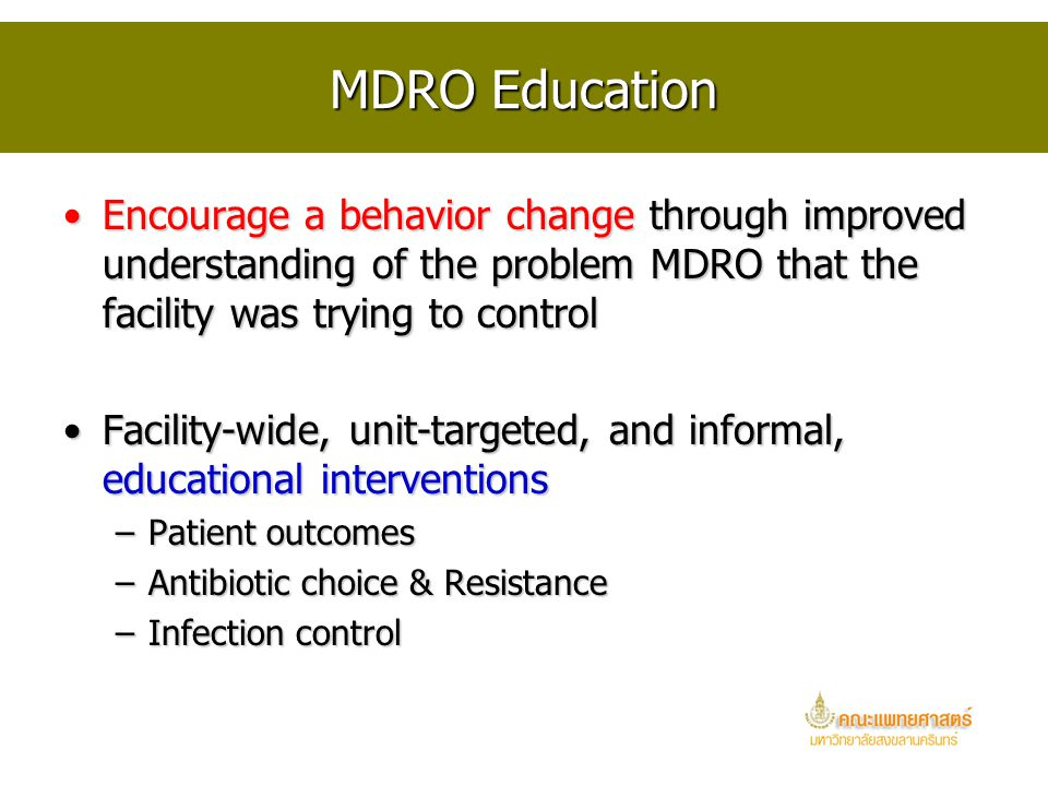 MDRO Education Encourage a behavior change through improved understanding of the problem MDRO that the facility was trying to control.