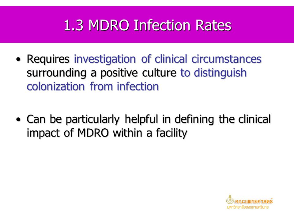 1.3 MDRO Infection Rates Requires investigation of clinical circumstances surrounding a positive culture to distinguish colonization from infection.