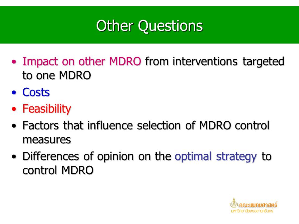 Other Questions Impact on other MDRO from interventions targeted to one MDRO. Costs. Feasibility.
