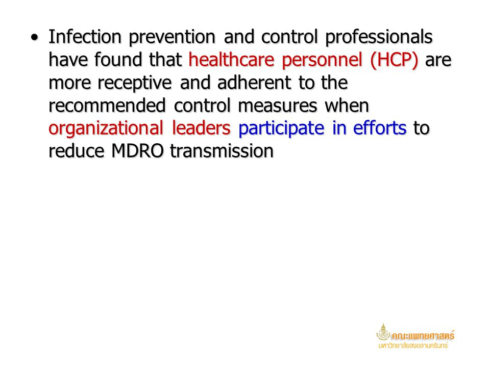 Infection prevention and control professionals have found that healthcare personnel (HCP) are more receptive and adherent to the recommended control measures when organizational leaders participate in efforts to reduce MDRO transmission
