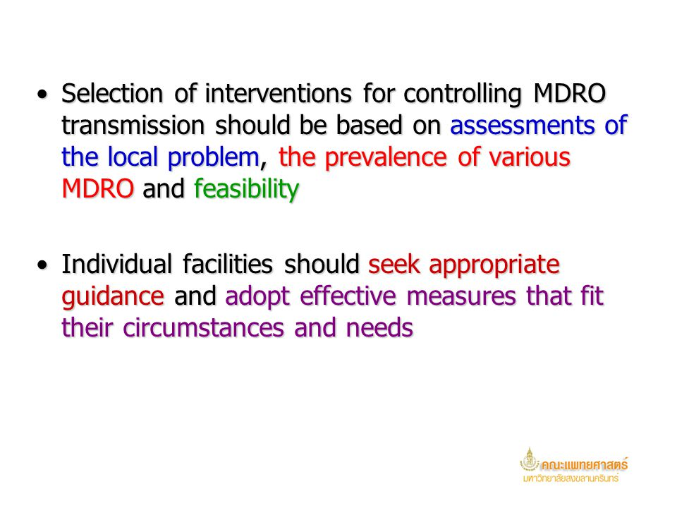 Selection of interventions for controlling MDRO transmission should be based on assessments of the local problem, the prevalence of various MDRO and feasibility