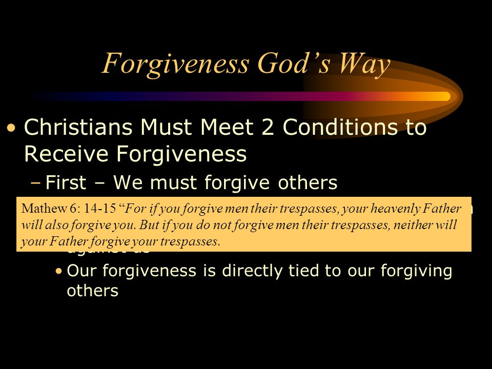 Forgiveness God's Way Christians Must Meet 2 Conditions to Receive Forgiveness. First – We must forgive others.