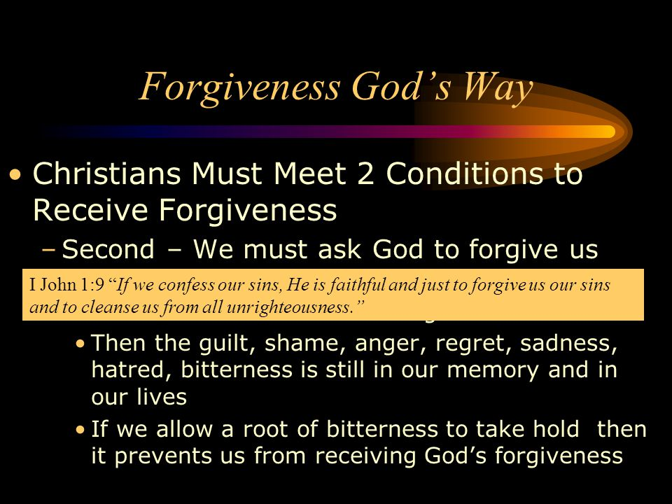Forgiveness God's Way Christians Must Meet 2 Conditions to Receive Forgiveness. Second – We must ask God to forgive us.