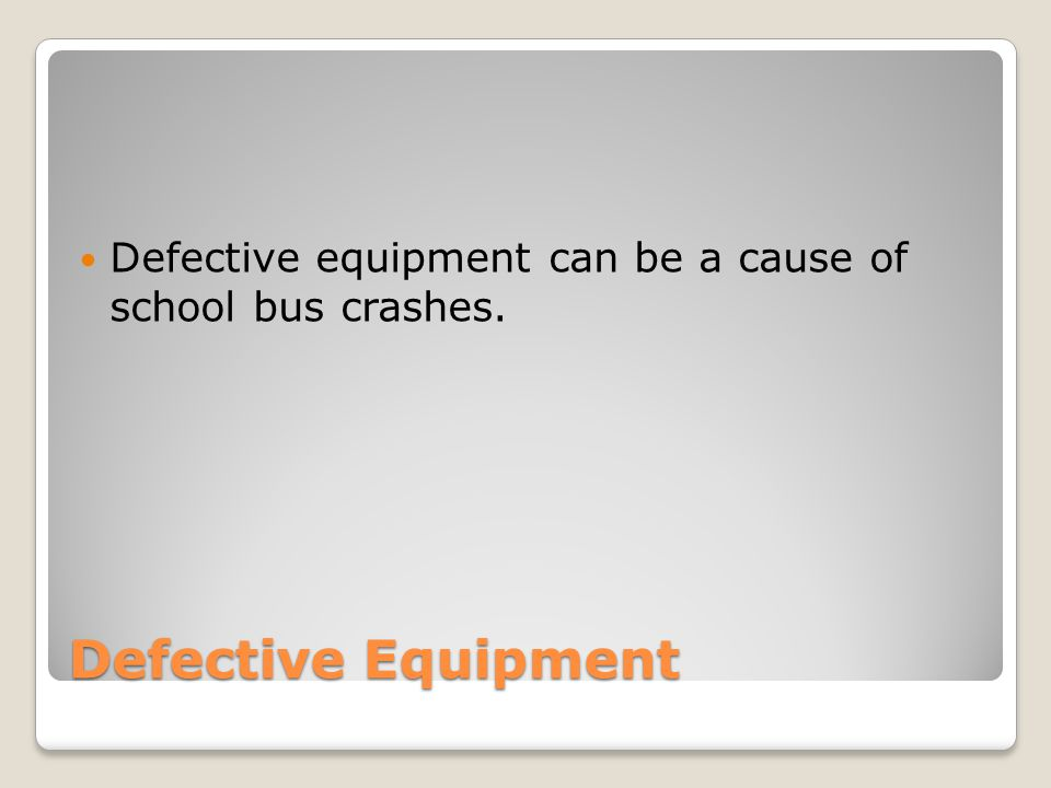 Defective equipment can be a cause of school bus crashes.