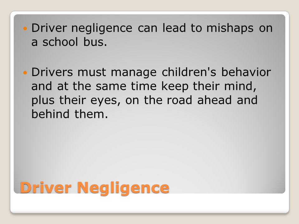 Driver negligence can lead to mishaps on a school bus.