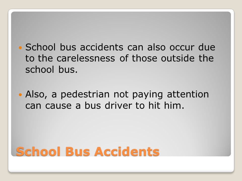 School bus accidents can also occur due to the carelessness of those outside the school bus.
